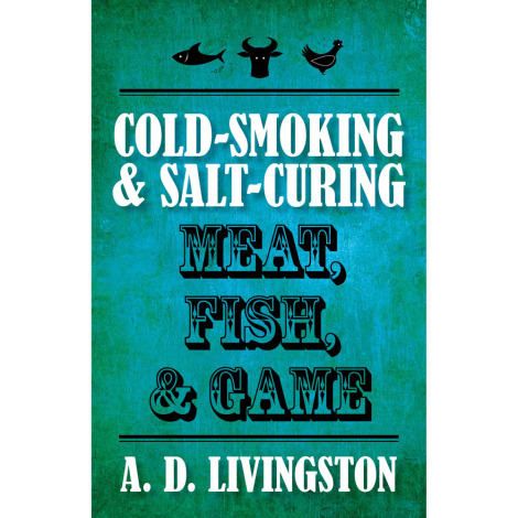 Cold Smoking & Salt Curing Meat, Fish & Game Book