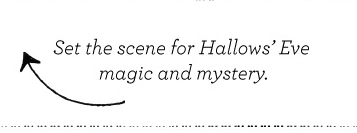 Set the scene for Hallows' Eve magic and mystery
