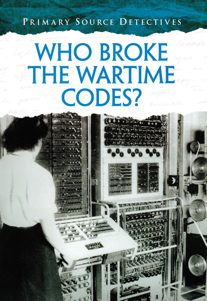 Primary Source Detectives: Who Broke the Wartime Codes? Book (1130L)