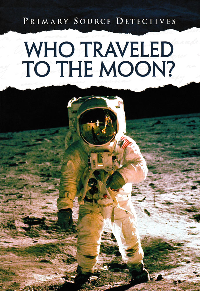 Primary Source Detectives: Who Traveled to the Moon? Book (1120L)