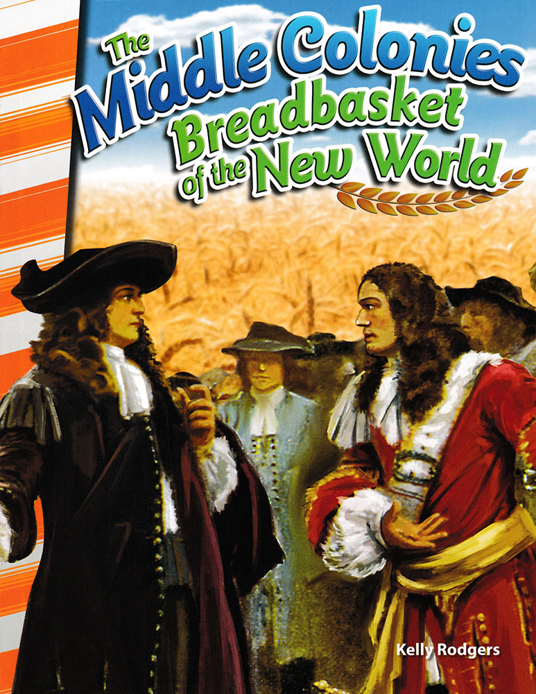 The Middle Colonies: Breadbasket of the New World Reader - The Middle Colonies: Breadbasket of the New World Reader - Print Book
