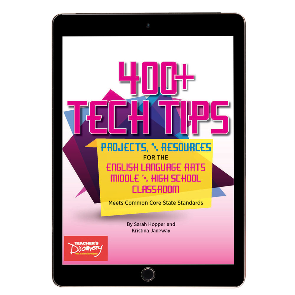 400+ Tech Tips, Projects, and Resources for the English Language Arts Middle and High School Classroom Book