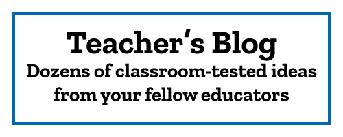 Teacher's Blog Dozens of classroom-tested ideas from your fellow educators