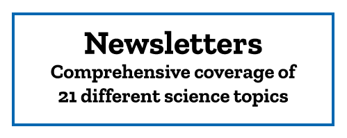 Newsletters Comprehensive coverage of 21 different science topics
