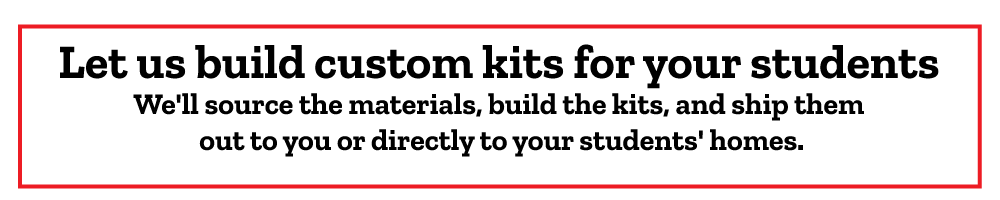 Let us build custom kits for your students