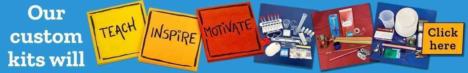 Our custom kits will teach inspire motivate