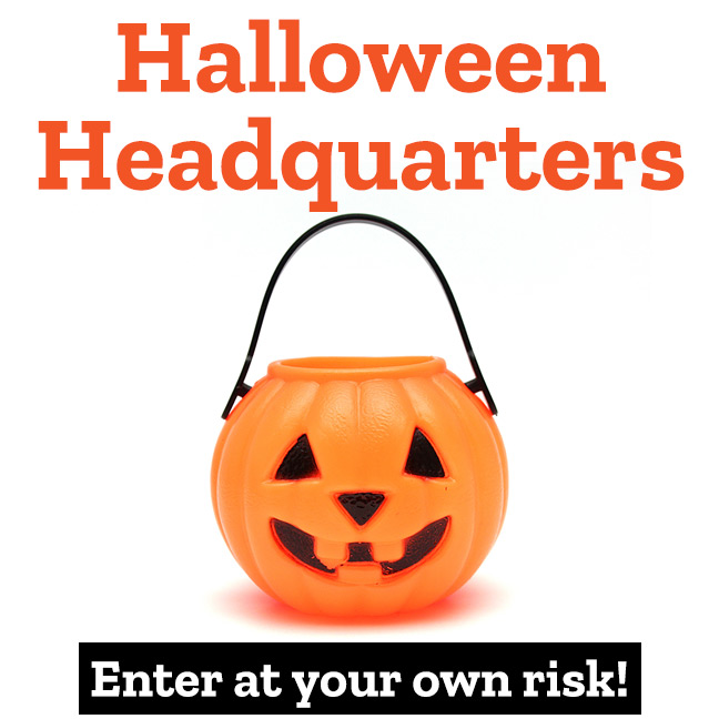 Halloween Headquarters Enter at your own risk!