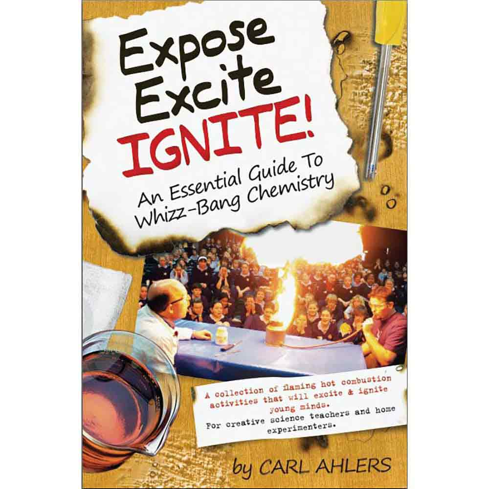 Expose, Excite, Ignite: An Essential Guide to Whizz-Bang Chemistry by Carl Ahlers