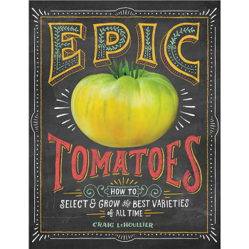 Epic Tomatoes: How To Select And Grow
